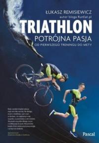 Triathlon. Potrójna pasja. od pierwszego - okładka książki