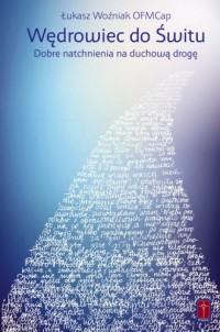 Wędrowiec do świtu. Dobre natchnienia na duchową drogę - okładka książki