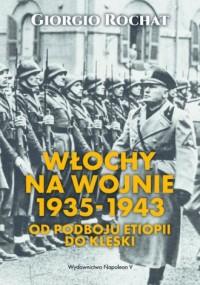 Włochy na wojnie 1935-1943. Od podboju Etiopii do klęski - okładka książki