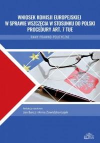 Wniosek Komisji Europejskiej w sprawie wszczęcia w stosunku do Polski procedury art. 7 TUE. Ramy prawno-polityczne - okładka książki