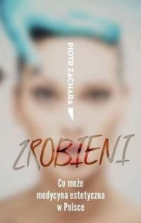 Zrobieni. Co może medycyna estetyczna w Polsce - okładka książki