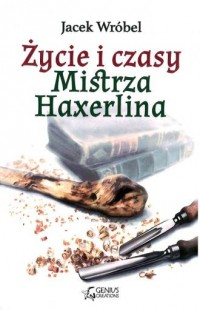 Życie i czasy. Mistrza Haxerlina - okładka książki