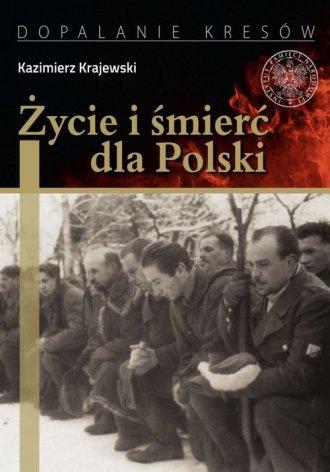 Życie i śmierć dla Polski. Partyzancka - okładka książki
