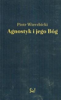 Agnostyk i jego Bóg - Piotr Wierzbicki - okładka książki
