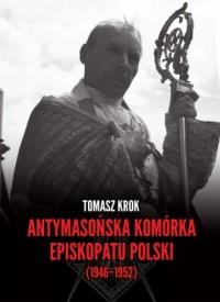 Antymasońska komórka Episkopatu Polski (1946-1952) - okładka książki