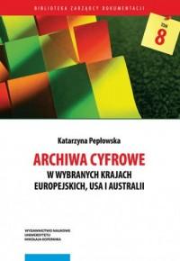 Archiwa cyfrowe w wybranych krajach europejskich, USA i Australii. Seria: Biblioteka zarządcy dokumentacji - okładka książki