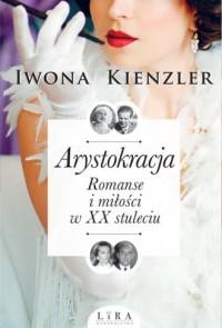 Arystokracja. Romanse i miłości w XX stuleciu - okładka książki