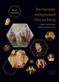 Burzliwe dzieje wielkiej karaweli Peter von Danzig. Z Sądem Ostatecznym Hansa Memlinga w tle - okładka książki