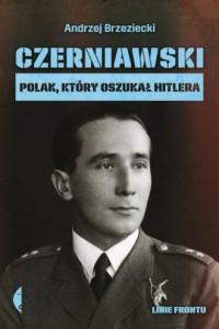 Czerniawski. Polak, który oszukał Hitlera - okładka książki