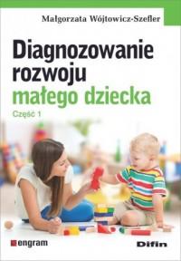 Diagnozowanie rozwoju małego dziecka - okładka książki