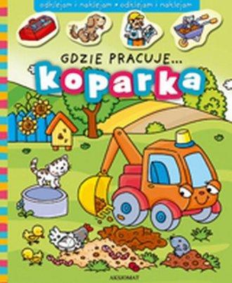 Gdzie pracuje... Koparka - okładka książki