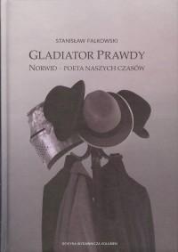 Gladiator Prawdy. Norwid - poeta naszych czasów - okładka książki