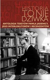 Historia to nie dziwka. Antologia tekstów Pawła Jasienicy, jego interlokutorów i recenzentów - okładka książki