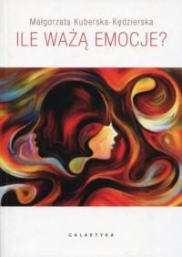 Ile ważą emocje? - Małgorzata Kuberska-Kędzierska - okładka książki