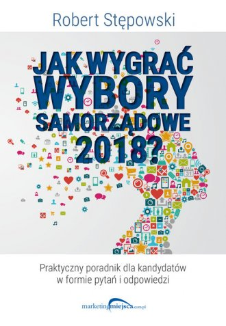 Jak wygrać wybory samorządowe 2018? - okładka książki