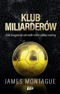 Klub miliarderów. Jak bogacze ukradli nam piłkę nożną - okładka książki
