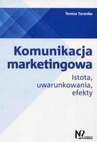 Komunikacja marketingowa. Istota, uwarunkowania, efekty - okładka książki