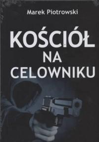 Kościół na celowniku - Marek Piotrowski - okładka książki