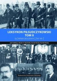 Leksykon piłsudczykowski Tom 2 Słownik biograficzny M-Ż - okładka książki