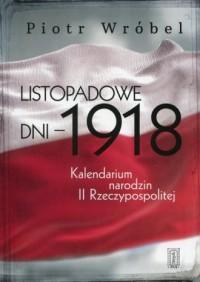 Listopadowe dni - 1918. Kalendarium narodzin II Rzeczypospolitej - okładka książki