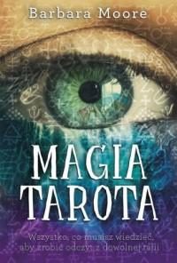Magia Tarota. Wszystko, co musisz wiedzieć, aby zrobić odczyt z dowolnej talii - okładka książki