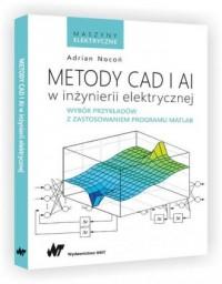 Metody CAD i AI w inżynierii elektrycznej. Wybór przykładów z zastosowaniem programu MATLAB. Seria: Maszyny elektryczne - okładka książki