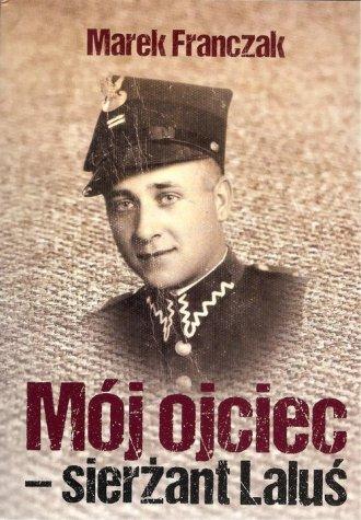 Mój ojciec - sierżant Laluś - okładka książki