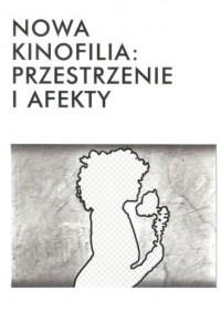 Nowa kinofilia przestrzenie i afekty - okładka książki