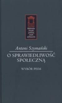 O sprawiedliwość społeczną. Seria: Biblioteka klasyki polskiej myśli politycznej - okładka książki