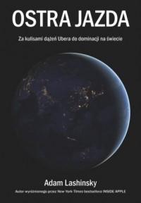 Ostra jazda. Za kulisami dążeń Ubera do dominacji na świecie - okładka książki
