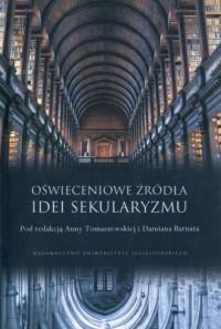 Oświeceniowe źródła idei sekularyzmu - okładka książki