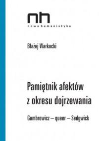 Pamiętnik afektów z okresu dojrzewania. Gombrowicz - queer - Sedgwick. Seria: Nowa humanistyka - okładka książki