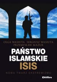 Państwo islamskie ISIS. Nowa twarz ekstremizmu - okładka książki
