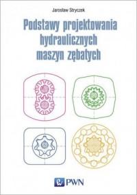 Podstawy projektowania hydraulicznych maszyn zębatych - okładka książki