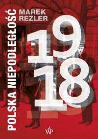 Polska niepodległość 1918 - okładka książki