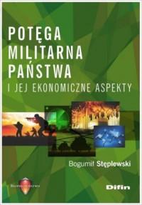 Potęga militarna państwa i jej ekonomiczne aspekty - okładka książki
