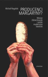 Producenci margaryny? Marian Zdziechowski i polski modernizm katolicki - okładka książki