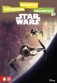 Przyklejam dekoruję projektuję Statki i ich piloci Star Wars. - okładka książki