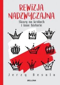 Rewizja nadzwyczajna. Skazy na królach i inne historie - okładka książki