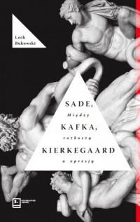Sade, Kafka, Kierkegaard. Między rozkoszą a opresją - okładka książki