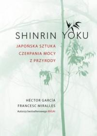 Shinrin-yoku Japońska sztuka czerpania mocy z przyrody - okładka książki