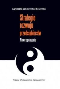 Strategie rozwoju przedsiębiorstw. Nowe spojrzenie - okładka książki