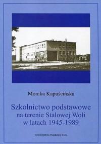 Szkolnictwo podstawowe na terenie Stalowej Woli w latach 1945-1989. Źródła i monografie 453 - okładka książki