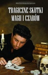 Tragiczne skutki magii i czarów - okładka książki