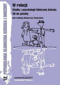 W relacji. Studia z psychologii klinicznej dziecka 30 lat później. Studia z psychologii klinicznej dziecka 30 lat później - okładka książki