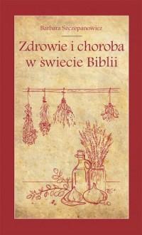 Zdrowie i choroba w świecie Biblii - okładka książki