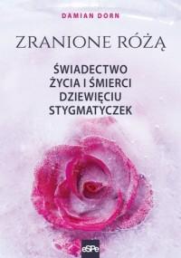 Zranione Różą. Świadectwo życia - okładka książki