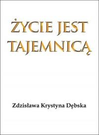 Życie jest tajemnicą - Zdzisława - okładka książki