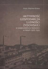 Aktywność gospodarcza ludności żydowskiej w województwie kieleckim w latach 1918-1939 - okładka książki