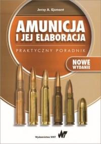 Amunicja i jej elaboracja. Praktyczny poradnik - okładka książki